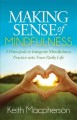 Making sense of mindfulness : five principles to integrate mindfulness practice into your daily life