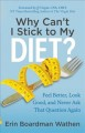 Why can't I stick to my diet? : feel better, look good and never ask that question again