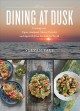 Dining at dusk : evening eats - tapas, antipasti, mezze, ceviche and aperitifs from around the world