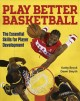 Play better basketball : the essential skills for player development