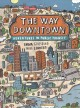 The way downtown : adventures in public transit