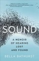 Sound : a memoir of hearing lost and found