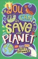 You can save the planet : 101 ways you can make a difference