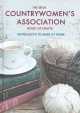 The Irish Countrywomen's Association book of crafts : 40 projects to make at home.