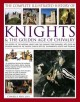 The complete illustrated history of knights & the golden age of chivalry : the history of the medieval knight and the chivalric code explored, with over 450 stunning images of castles, quests, battles, tournaments, courts and triumphs
