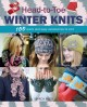 Head-to-toe winter knits : 100 quick and easy knitting projects for the winter season