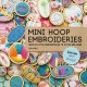 MINI HOOP EMBROIDERIES : OVER 60 LITTLE MASTERPIECES TO STITCH AND WEAR