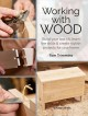 Working with wood : build your toolkit, learn the skills and create stylish objects for your home
