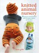 Knitted animal nursery : 35 gorgeous animal-themed knits for babies, toddlers, and the home
