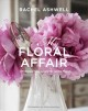 My floral affair : whimsical spaces and beautiful florals