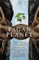 Pagan planet : being, believing & belonging in the 21st century