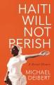Haiti will not perish : a recent history