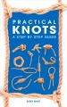 PRACTICAL KNOTS : A STEP BY STEP GUIDE