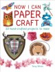 Now I can paper craft : 20 hand-crafted projects to make