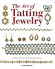 The art of tatting jewelry : exquisite lace and bead designs