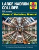 Large Hadron Collider, 2008 onwards : Owners' workshop manual : an insight into the engineering, operation and discoveries made by the world's most powerful particle accelerator