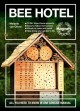 Bee hotel : all you need to know in one concise manual : 30 DIY insect home projects