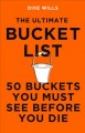 The Ultimate Bucket List : 50 Buckets You Must See Before You Die.