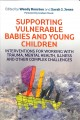 Supporting vulnerable babies and young children : interventions for working with trauma, mental health, illness and other complex challenges