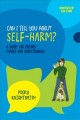 Can I tell you about self-harm? : a guide for friends, family and professionals