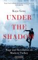 Under the shadow : rage and revolution in modern Turkey