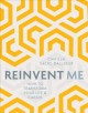 Reinvent me : how to transform your life & career