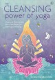 The cleansing power of yoga : Kriyas and other holistic detox techniques for health and wellbeing