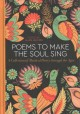 Poems to Make the Soul Sing A Collection of Mystical Poetry Through the Ages.