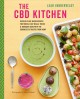 The CBD kitchen : over 50 plant-based recipes for tonics, easy meals, treats, & skincare made with the goodness extracted from hemp