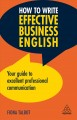 How to write effective business English : your guide to excellent professional communication