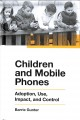 Children and mobile phones : adoption, use, impact, and control