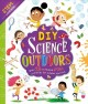 DIY science outdoors : over 25 incredible STEM activities for outdoor learning