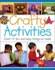 Crafty activities : over 50 fun and easy things to make.