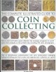 The complete illustrated guide to coin collecting : how to start and build a great collection - the complete companion to world coins from antiquity to the present day, including 750 colour photographs ; tips on identification, authentication, coin care, presentation, cataloguing, buying and selling, plus how to plan and organize your collection as it grows