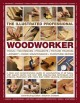 The Illustrated professional woodworker : tools, techniques, projects, picture framing, joinery, home maintenance, furniture repair : a clear and comprehensive guide to woodworking of all types, with expert advice and over 260 step-by-step techniques and projects, illustrated with more than 2300 stunning photographs
