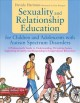 Sexuality and relationship education for children and adolescents with autism spectrum disorders : a professional