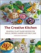 The creative kitchen : seasonal plant based recipes for meals, drinks, crafts, body & home care