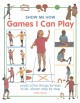 Games I can play : loads of fun things for kids to do, shown step by step