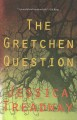 The Gretchen question : a novel