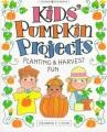 Kids' pumpkin projects : planting & harvest fun