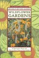 Wildflower gardens : 60 spectacular plants and how to grow them in your garden