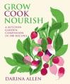 GROW, COOK, NOURISH: A KITCHEN GARDEN COMPANION IN 500 RECIPES
