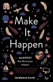 Make it happen : manifest the life of your dreams