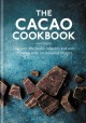 Cacao cookbook : discover the health benefits and uses of cacao, with 50 delicious recipes.