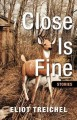 Close is fine : stories