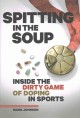 Spitting in the soup : inside the dirty game of doping in sports
