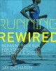 Running rewired : reinvent your run for stability, strength & speed