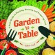 Garden to table : a kid's guide to planting, growing, and preparing food