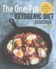 The one-pot Ketogenic diet cookbook : 100+ easy weeknight meals for your skillet, slow cooker, sheet pan, and more