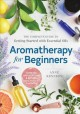 Aromatherapy for beginners : the complete guide to getting started with essential oils